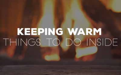 Keeping Warm – Things To Do Inside
