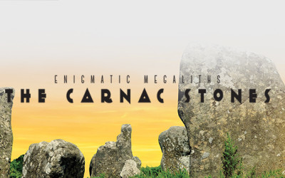 Enigmatic Megaliths: The Carnac Stones