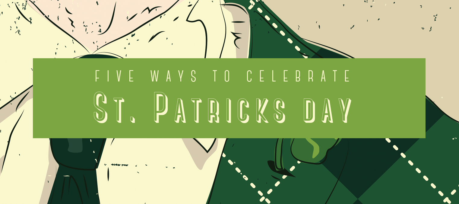 5 Ways To Celebrate St. Patrick's Day