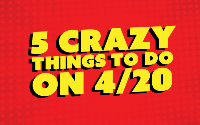 5 CRAZY THINGS TO DO ON 4/20