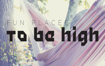 Fun Places To Be High