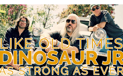 Like Old Times Dinosaur Jr As Strong As Ever