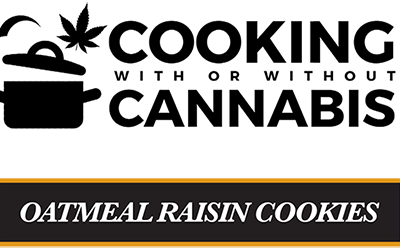 Cooking With Cannabis – Oatmeal Raisin Cookies