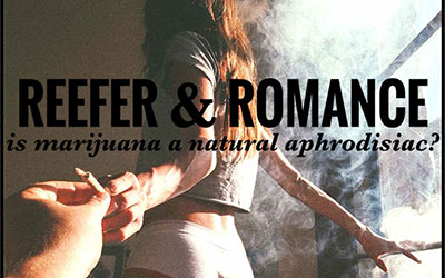 Reefer & Romance – is marijuana a natural aphrodisiac?