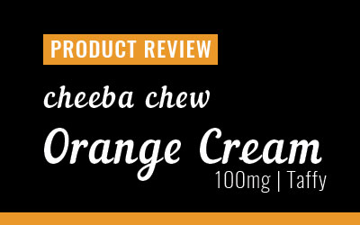 Product Review – Cheeba Chew Orange Cream