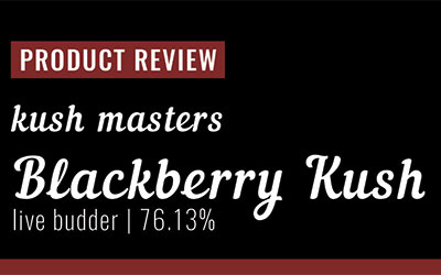 Product Review – Kush Masters Blackberry Kush