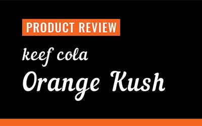 Product Review – Keef Cola Orange Kush